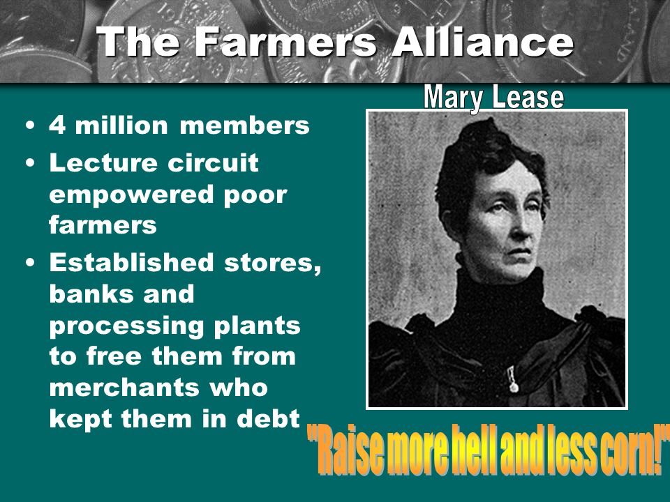 The Farmers Alliance 4 million members Lecture circuit empowered poor farmers Established stores, banks and processing plants to free them from merchants who kept them in debt