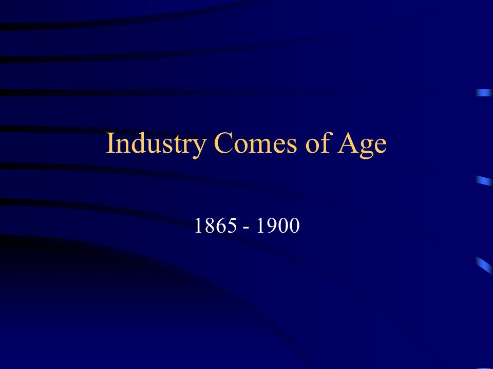 Industry Comes of Age 1865 - 1900