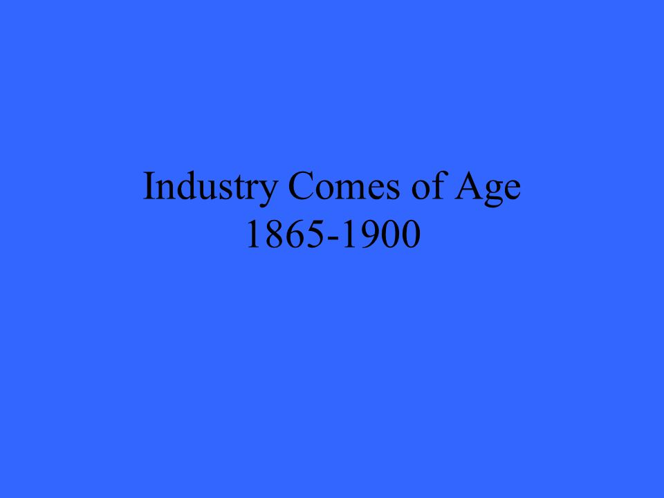 Industry Comes of Age 1865-1900