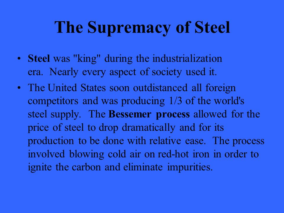 The Supremacy of Steel Steel was king during the industrialization era.