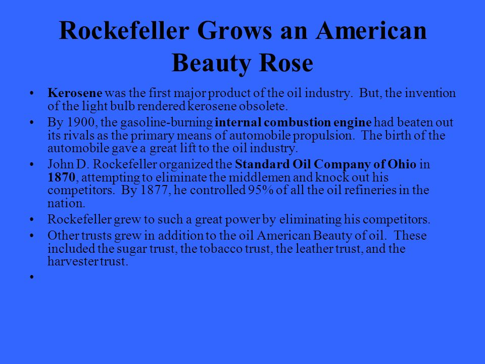 Rockefeller Grows an American Beauty Rose Kerosene was the first major product of the oil industry.
