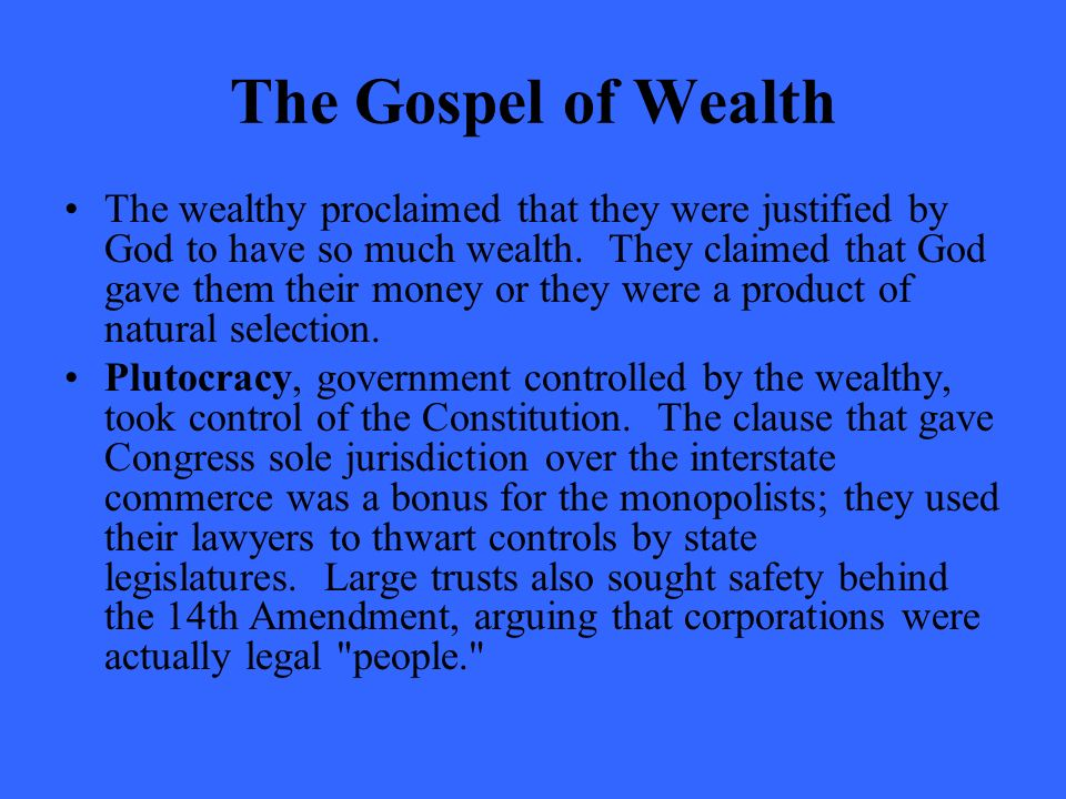 The Gospel of Wealth The wealthy proclaimed that they were justified by God to have so much wealth.