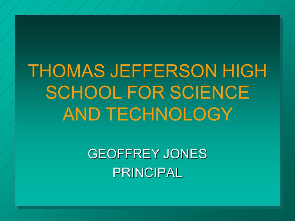 THOMAS JEFFERSON HIGH SCHOOL FOR SCIENCE AND TECHNOLOGY GEOFFREY JONES PRINCIPAL