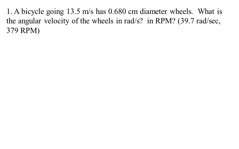 1. A bicycle going 13.5 m/s has cm diameter wheels.