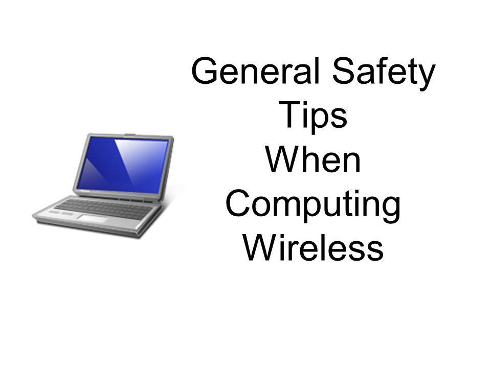 General Safety Tips When Computing Wireless
