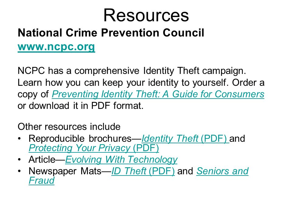 National Crime Prevention Council www.ncpc.org NCPC has a comprehensive Identity Theft campaign.