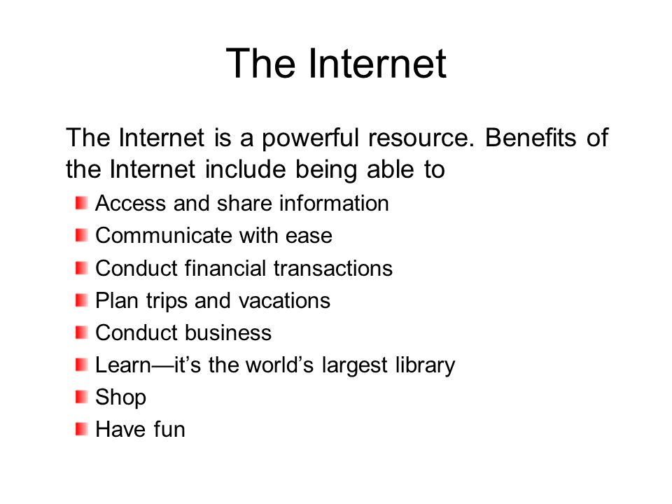 The Internet The Internet is a powerful resource.