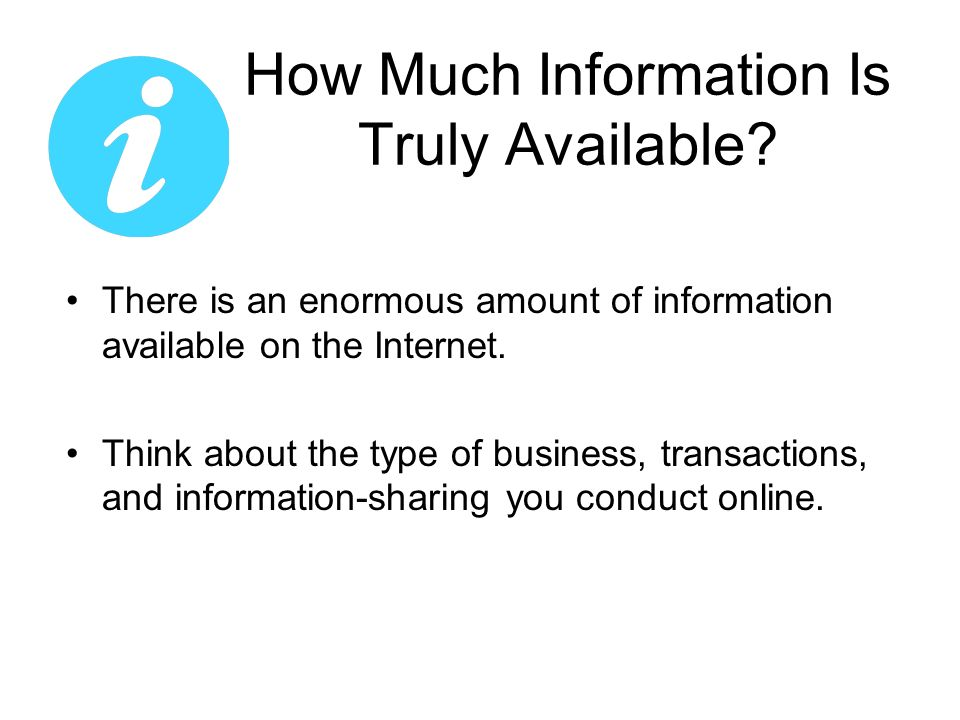 There is an enormous amount of information available on the Internet.