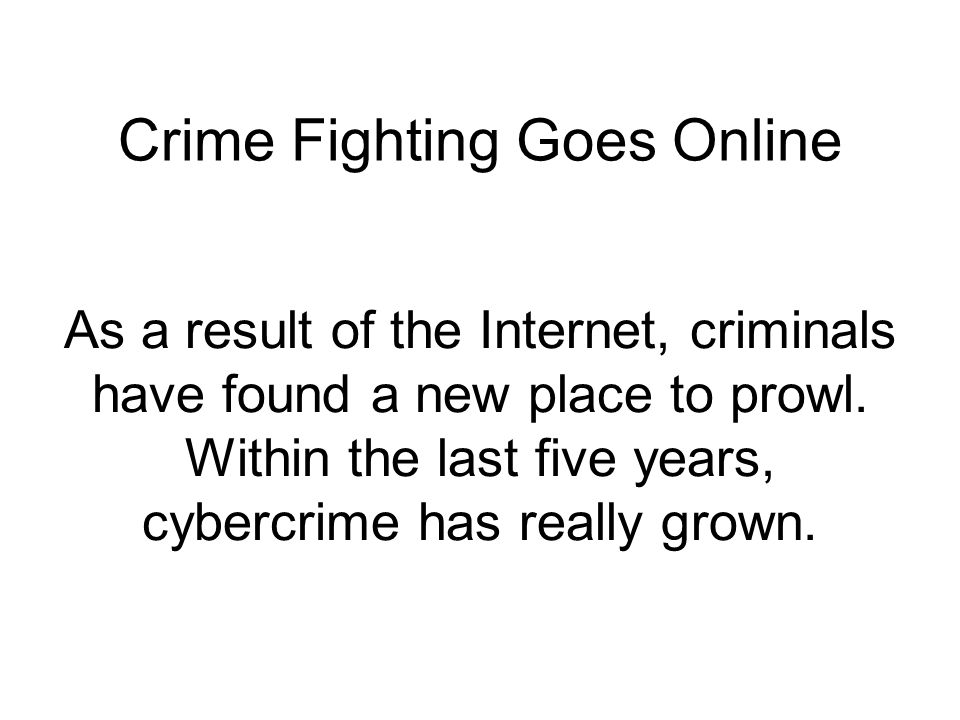 As a result of the Internet, criminals have found a new place to prowl.