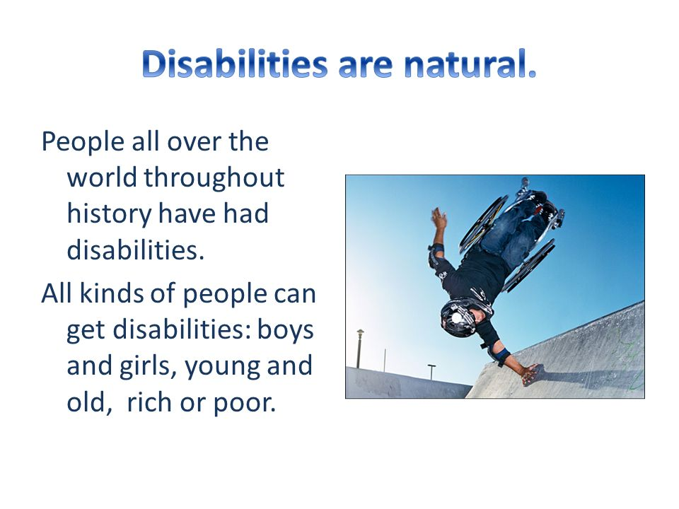 People all over the world throughout history have had disabilities.