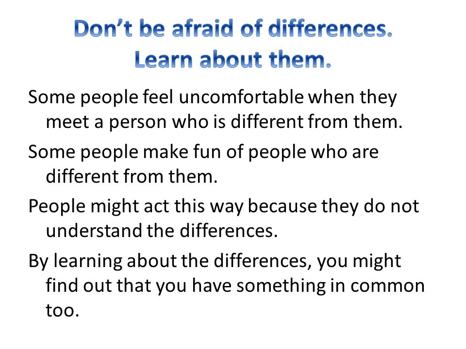 Some people feel uncomfortable when they meet a person who is different from them.