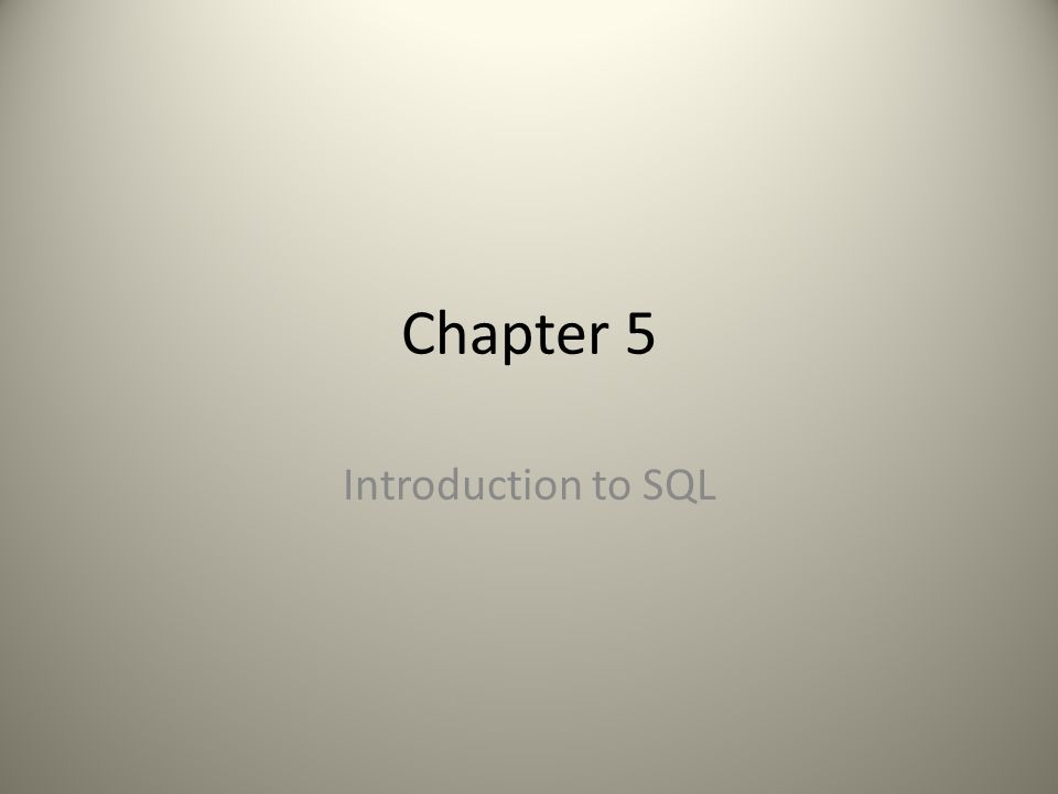 Chapter 5 Introduction to SQL