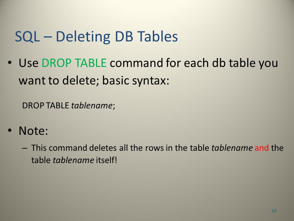 Use DROP TABLE command for each db table you want to delete; basic syntax: DROP TABLE tablename; Note: – This command deletes all the rows in the table tablename and the table tablename itself.