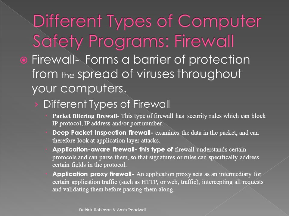  Firewall- Forms a barrier of protection from the spread of viruses throughout your computers.