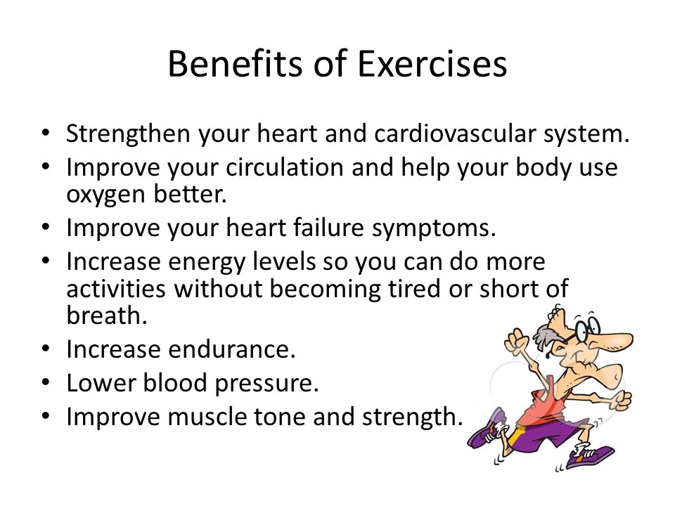 Benefits of Exercises Strengthen your heart and cardiovascular system.