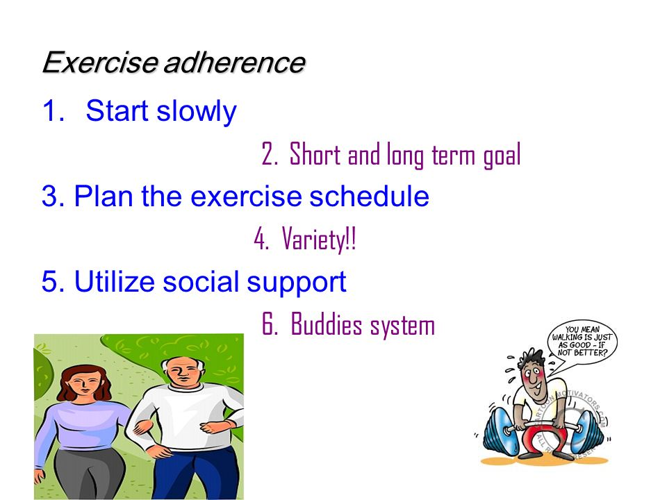 Exercise adherence 1.Start slowly 2. Short and long term goal 3.