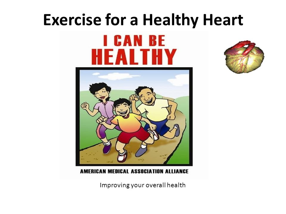 Exercise for a Healthy Heart Improving your overall health