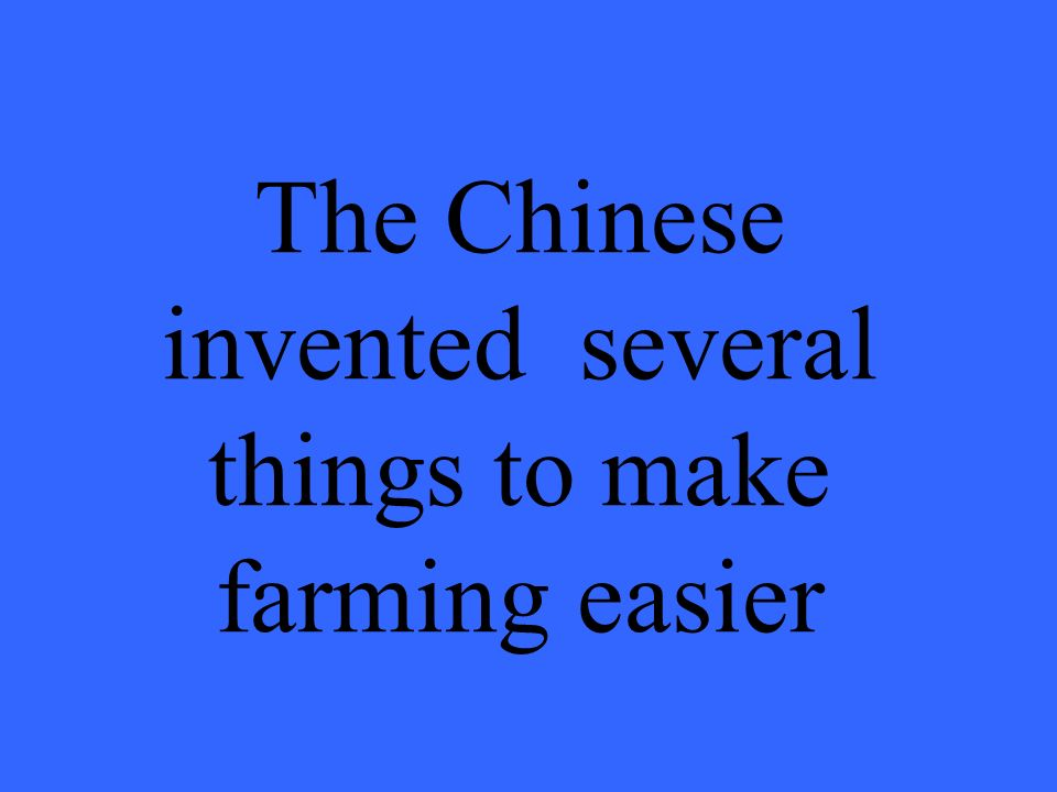 The Chinese invented several things to make farming easier