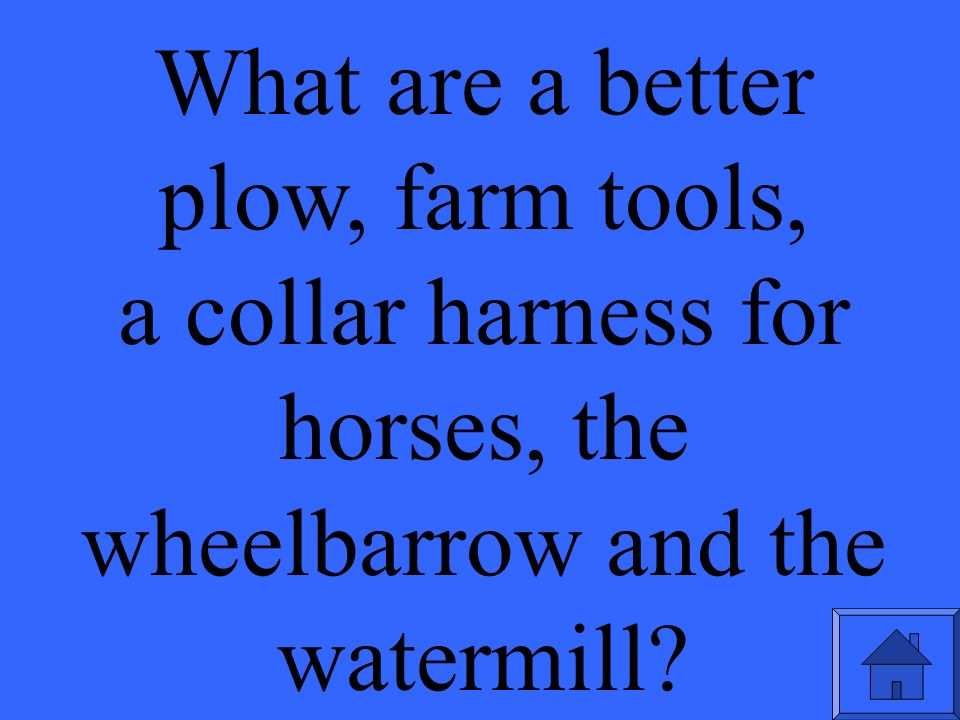 What are a better plow, farm tools, a collar harness for horses, the wheelbarrow and the watermill