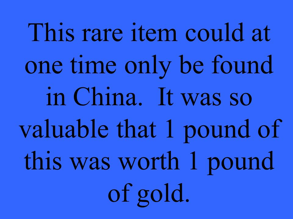 This rare item could at one time only be found in China.