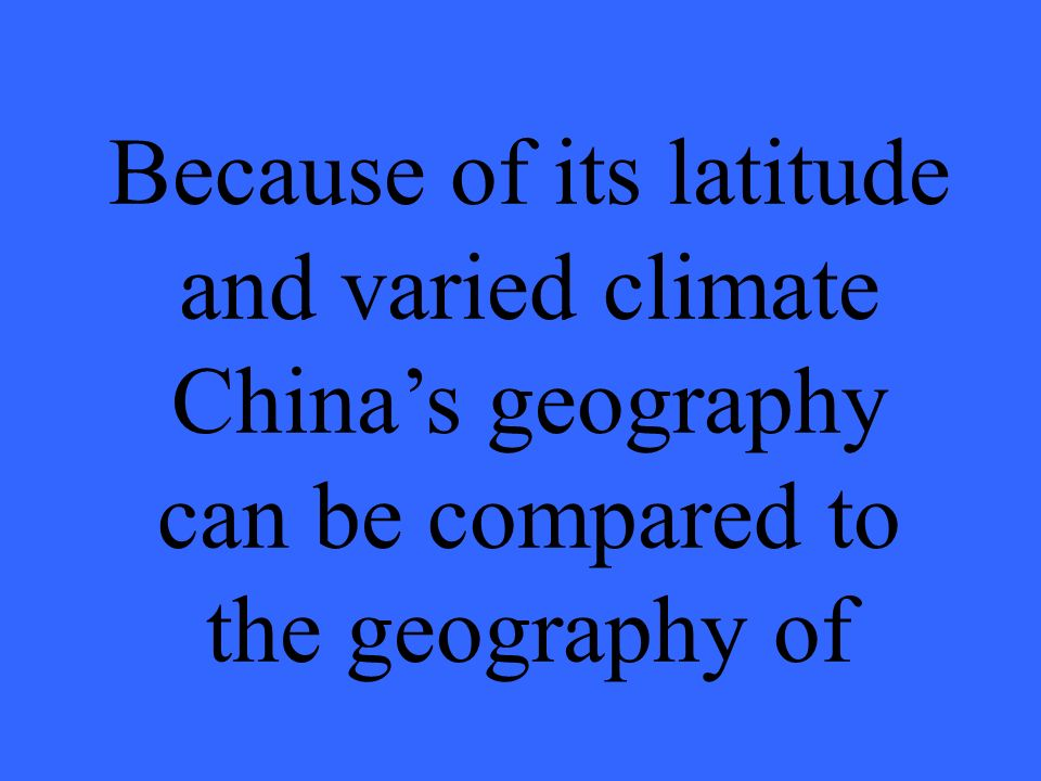 Because of its latitude and varied climate China's geography can be compared to the geography of