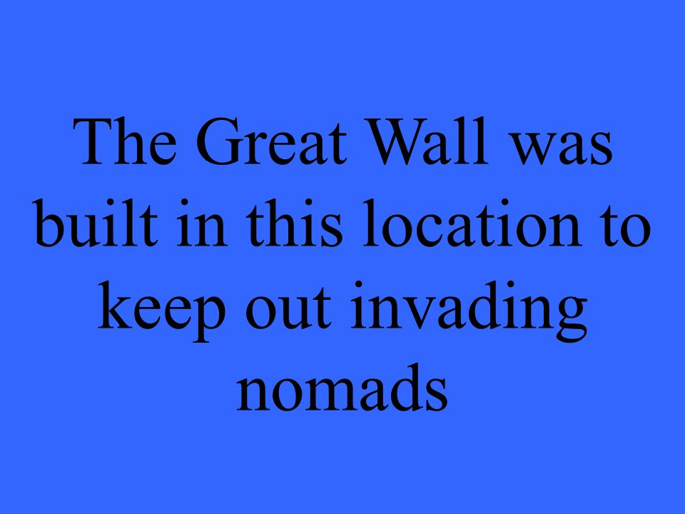 The Great Wall was built in this location to keep out invading nomads