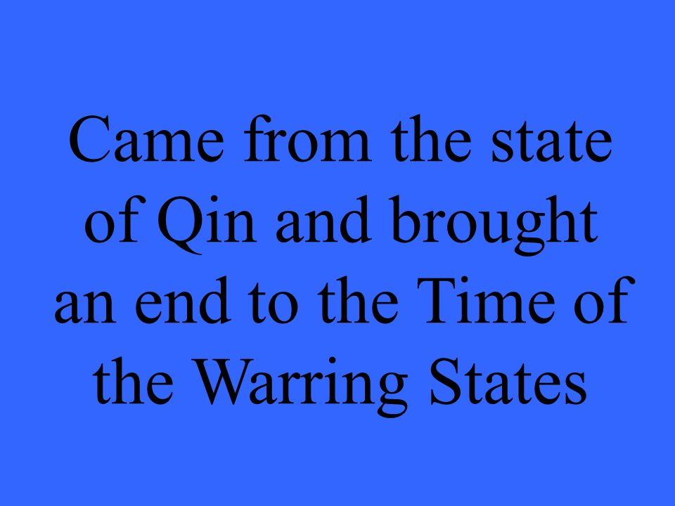Came from the state of Qin and brought an end to the Time of the Warring States