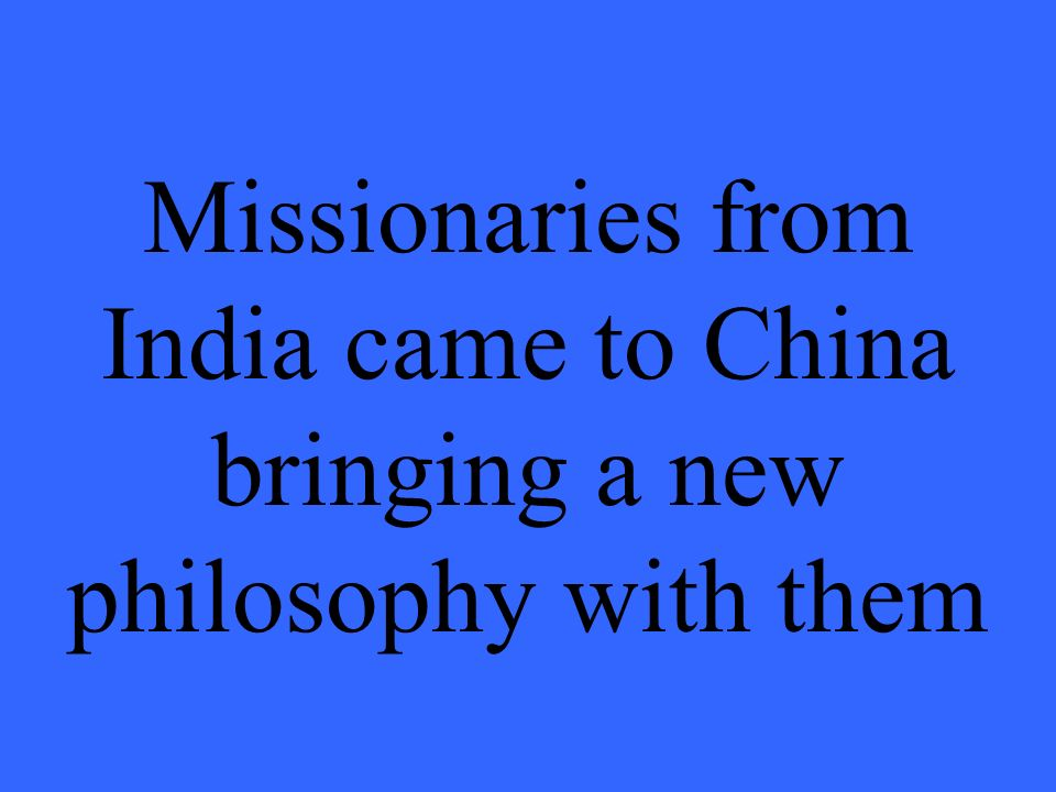 Missionaries from India came to China bringing a new philosophy with them