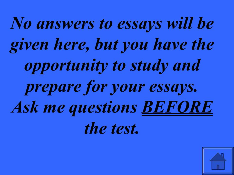 No answers to essays will be given here, but you have the opportunity to study and prepare for your essays.