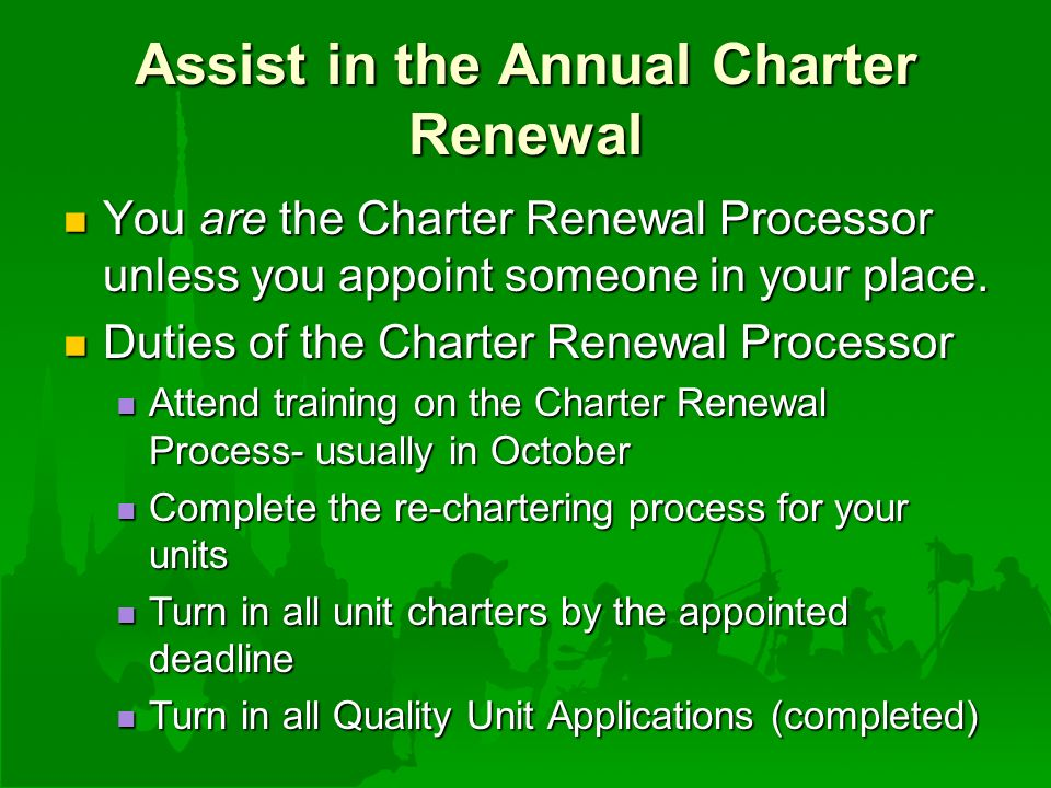 Assist in the Annual Charter Renewal You are the Charter Renewal Processor unless you appoint someone in your place.