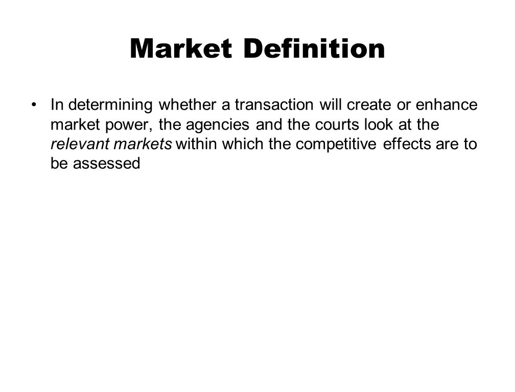 5 Market Definition In Determining Whether A Transaction Will Create Or  Enhance Market Power, The Agencies And The Courts Look At The Relevant  Markets ...