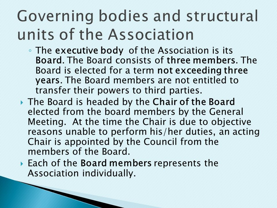 ◦ The executive body of the Association is its Board.