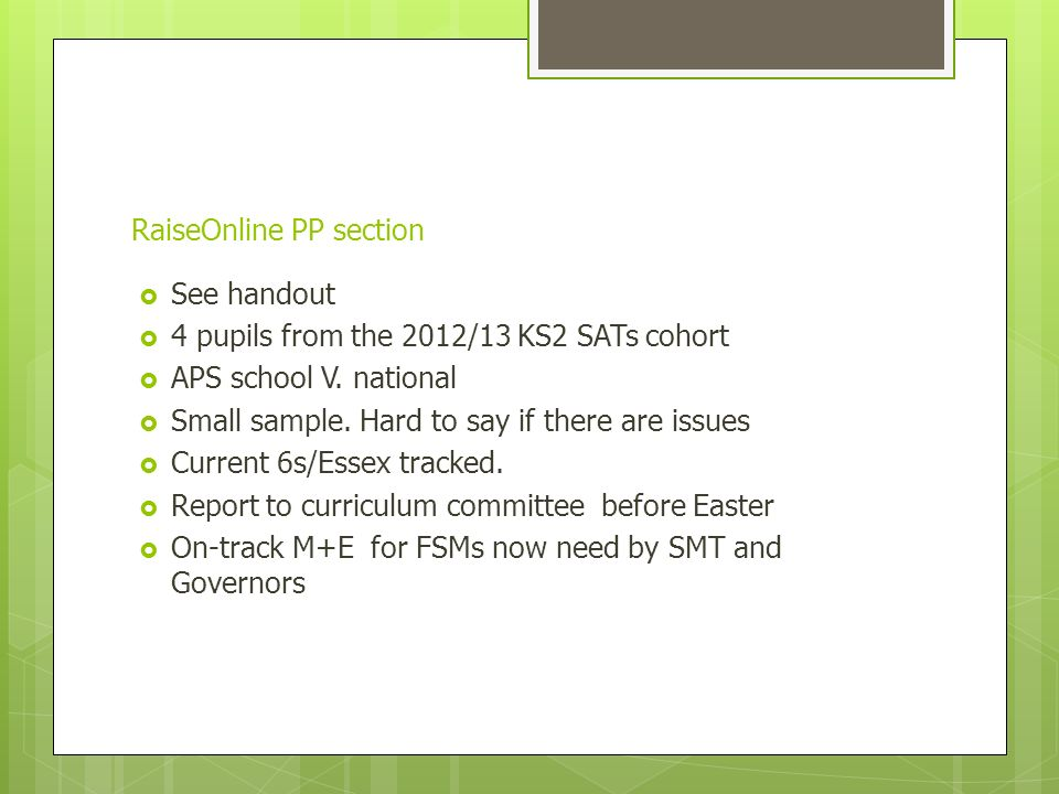 RaiseOnline PP section  See handout  4 pupils from the 2012/13 KS2 SATs cohort  APS school V.