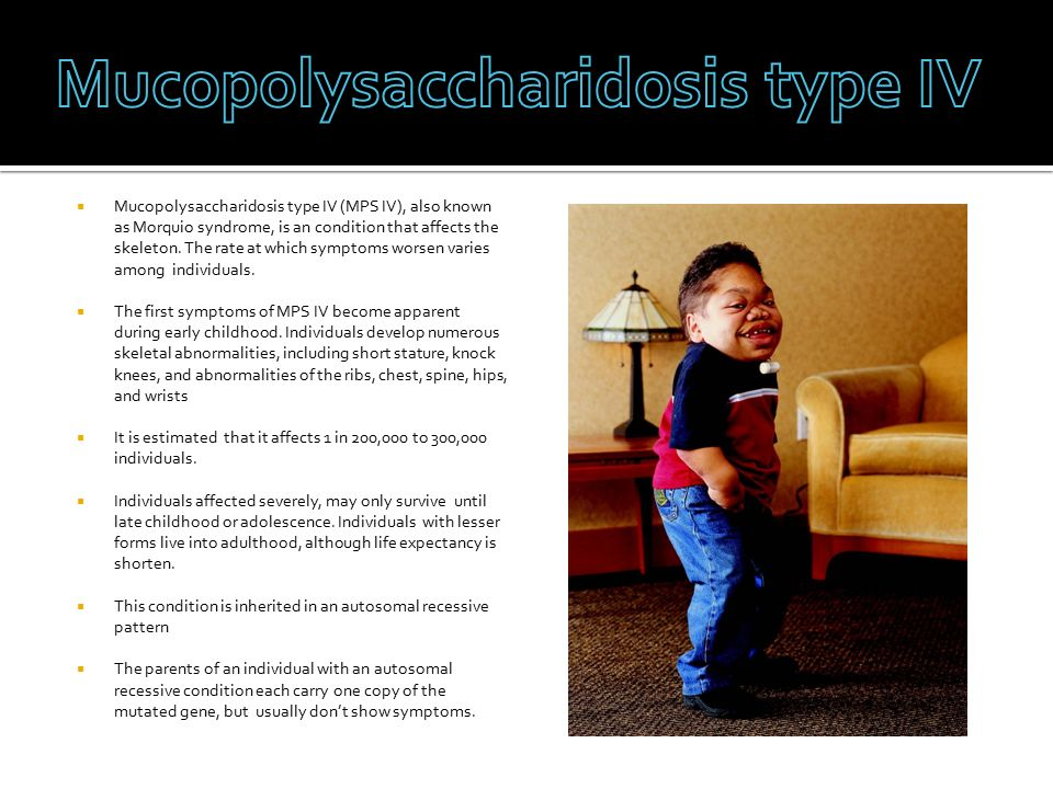  Mucopolysaccharidosis type IV (MPS IV), also known as Morquio syndrome, is an condition that affects the skeleton.