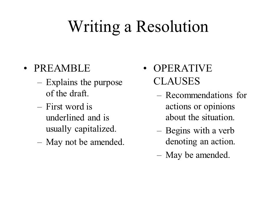 Writing a Resolution PREAMBLE –Explains the purpose of the draft.
