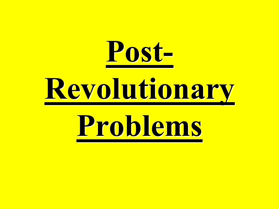 Post- Revolutionary Problems