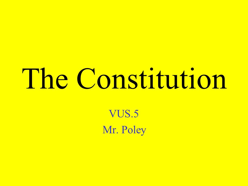 The Constitution VUS.5 Mr. Poley