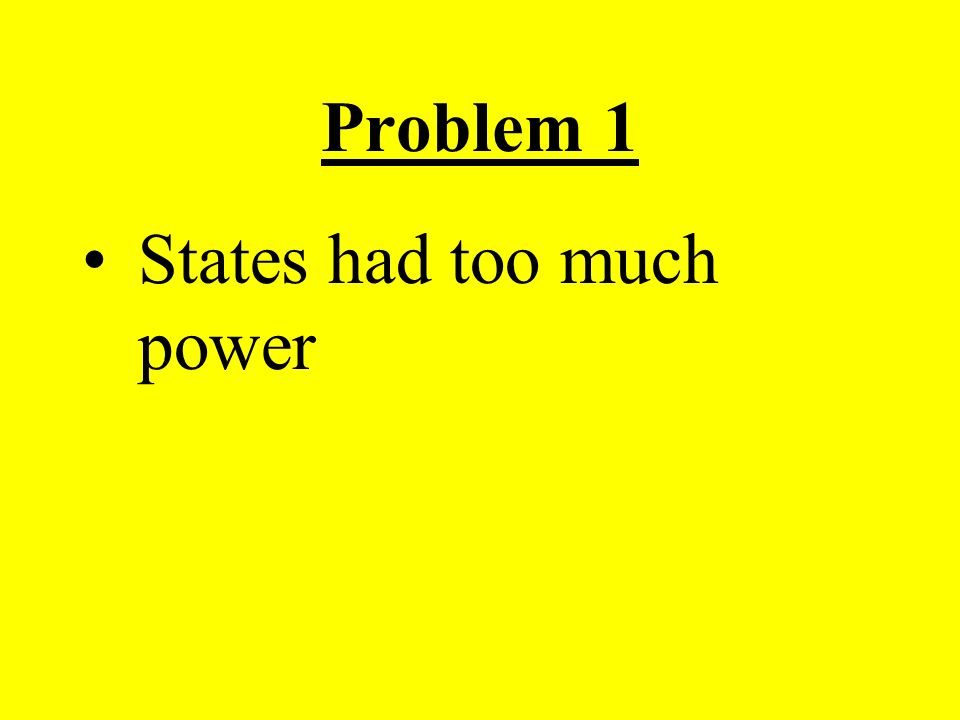 Problem 1 States had too much power