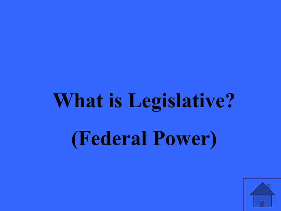 What is Legislative (Federal Power)