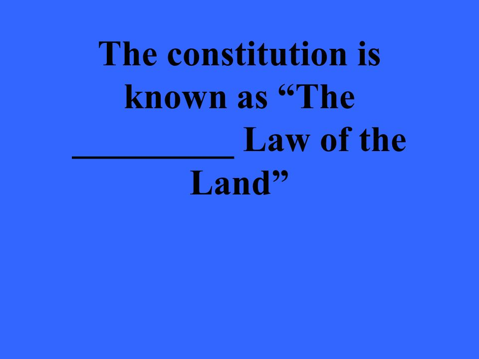 The constitution is known as The _________ Law of the Land
