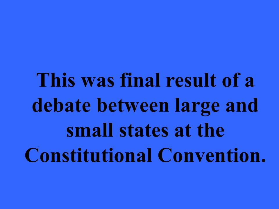 This was final result of a debate between large and small states at the Constitutional Convention.