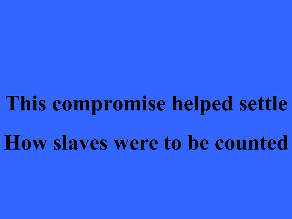 This compromise helped settle How slaves were to be counted
