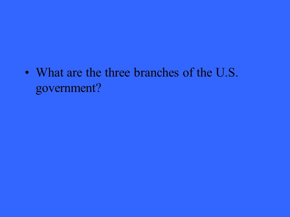 What are the three branches of the U.S. government
