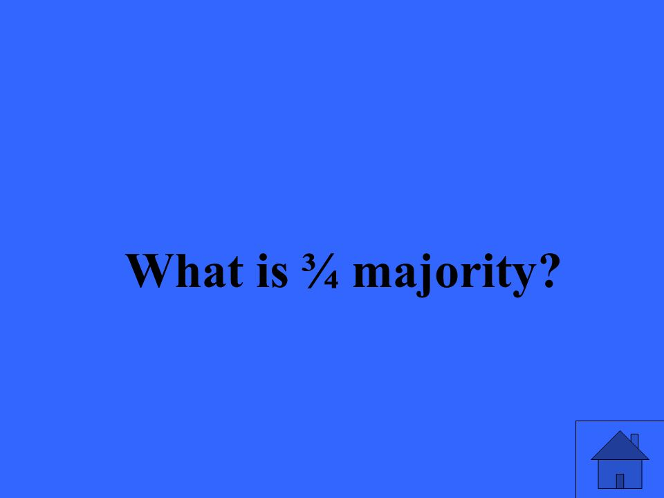 What is ¾ majority