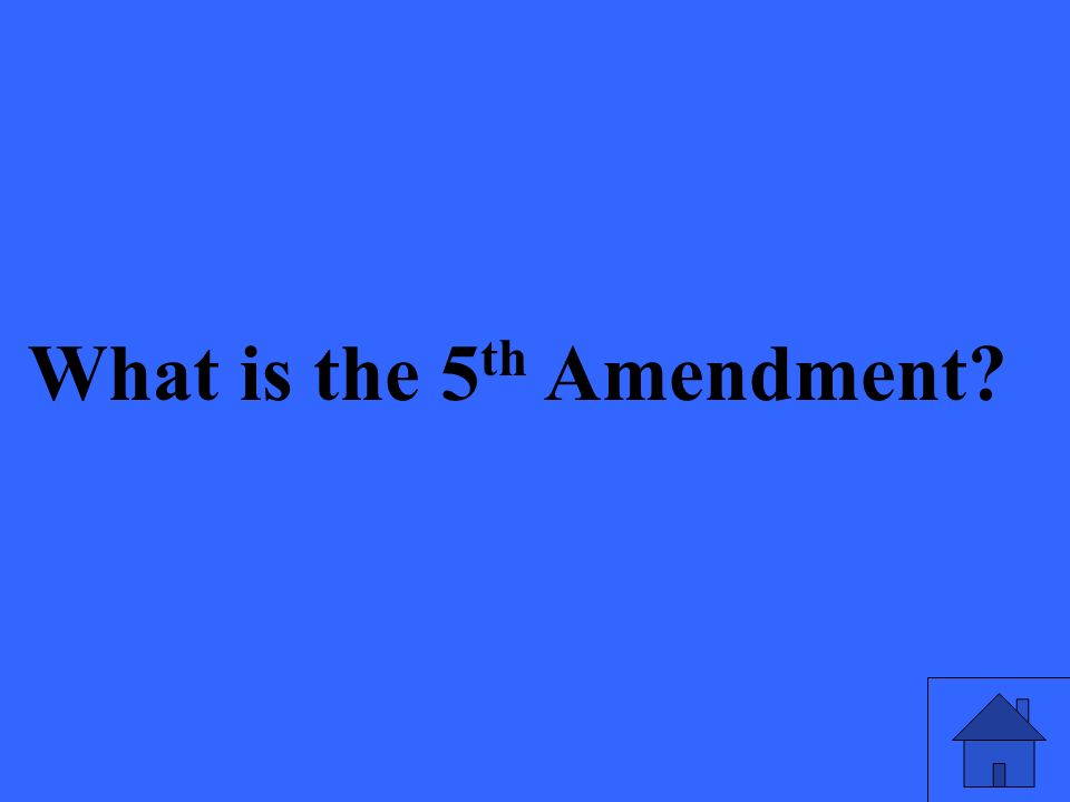 What is the 5 th Amendment
