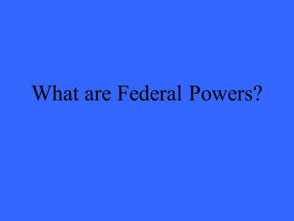 What are Federal Powers