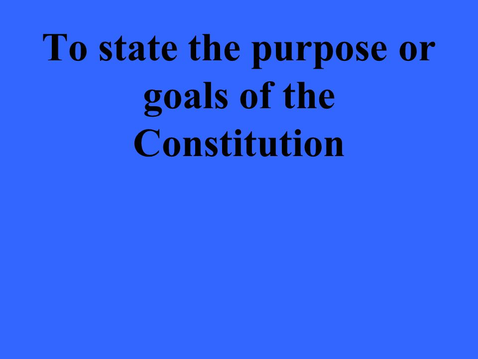 To state the purpose or goals of the Constitution