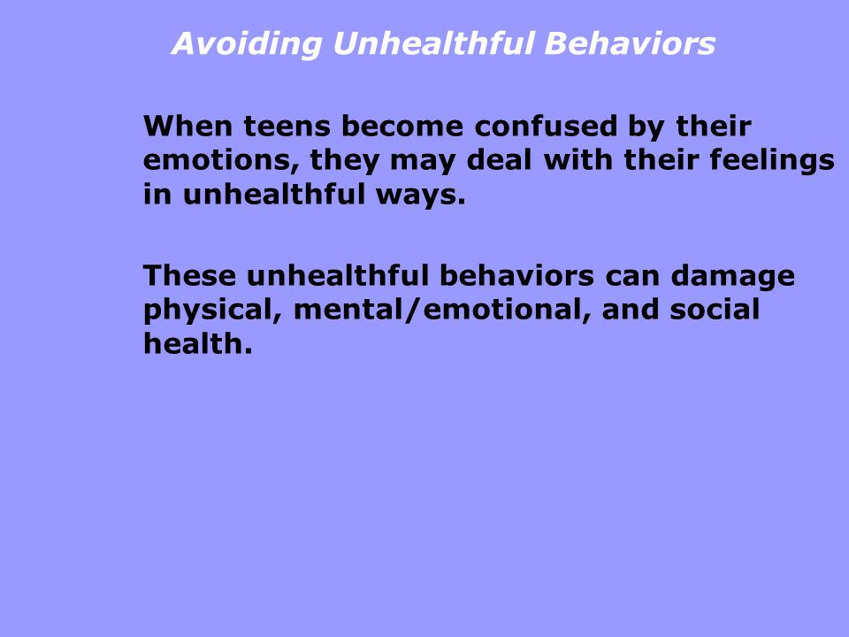 Avoiding Unhealthful Behaviors When teens become confused by their emotions, they may deal with their feelings in unhealthful ways. These unhealthful