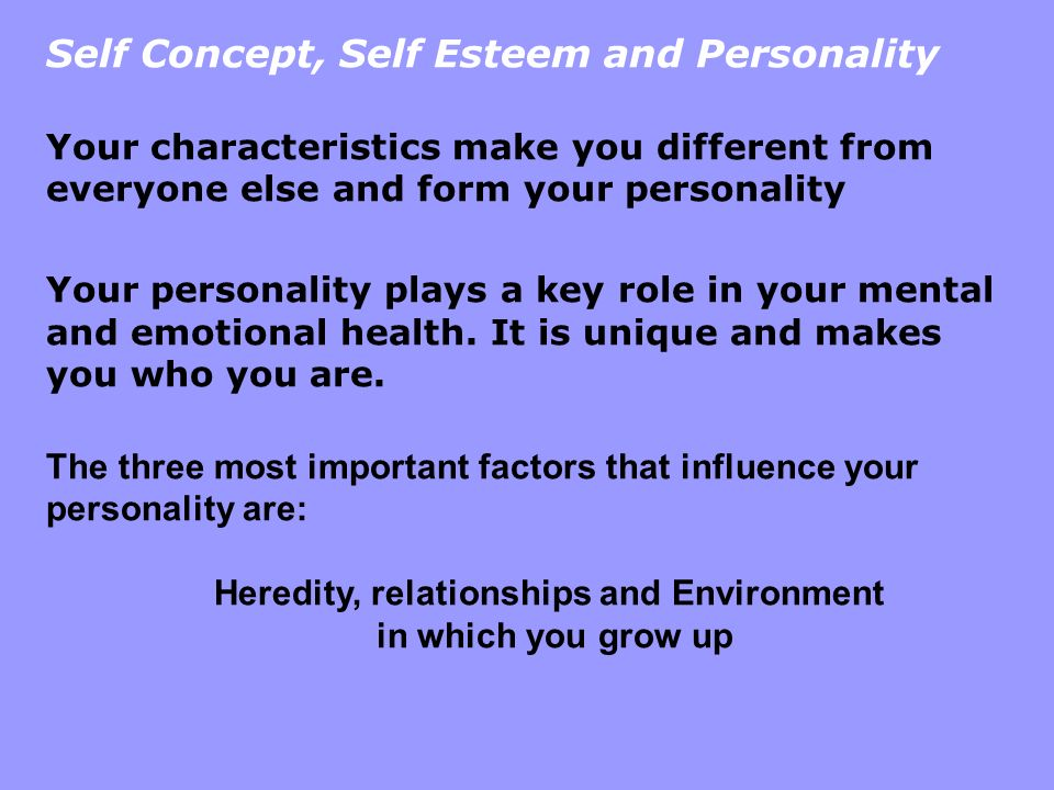 Self Concept, Self Esteem and Personality Your characteristics make you different from everyone else and form your personality Your personality plays