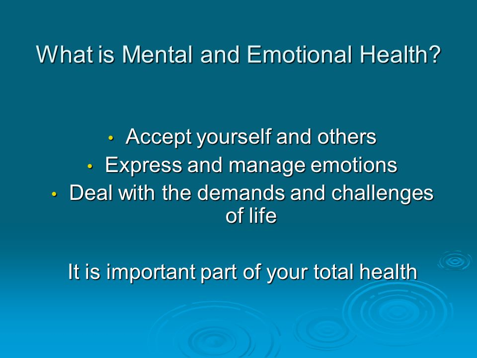 What is Mental and Emotional Health? Accept yourself and others Accept yourself and others Express and manage emotions Express and manage emotions Dea